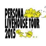 Persona Livehouse Tour 2015 Concert Event Announced