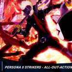 Persona 5 Strikers 'All-Out-Action' Trailer / Ad Released